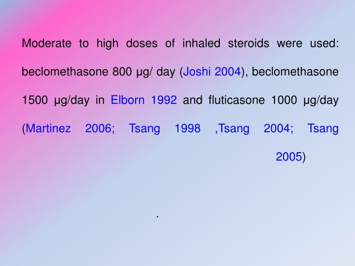 Moderate to high doses of inhaled steroids were used: