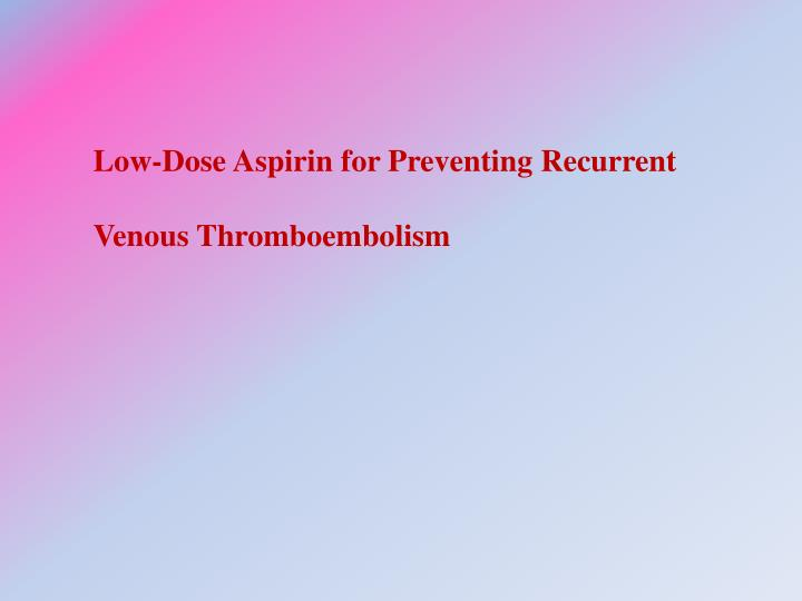 Low-Dose Aspirin for Preventing Recurrent Venous Thromboembolism