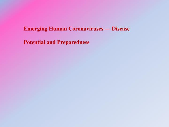 Emerging Human Coronaviruses — Disease Potential and Preparedness