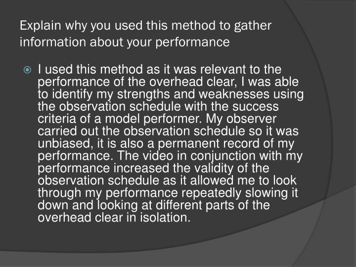 Explain why you used this method to gather information about your performance