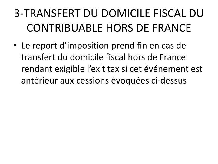 3-TRANSFERT DU DOMICILE FISCAL DU CONTRIBUABLE HORS DE FRANCE