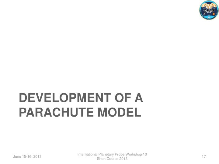DEVELOPMENT OF A PARACHUTE MODEL