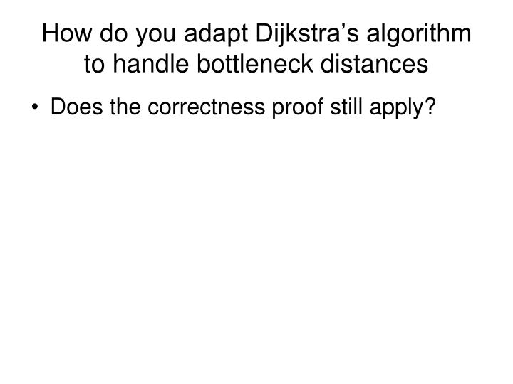 How do you adapt Dijkstra's algorithm  to handle bottleneck distances