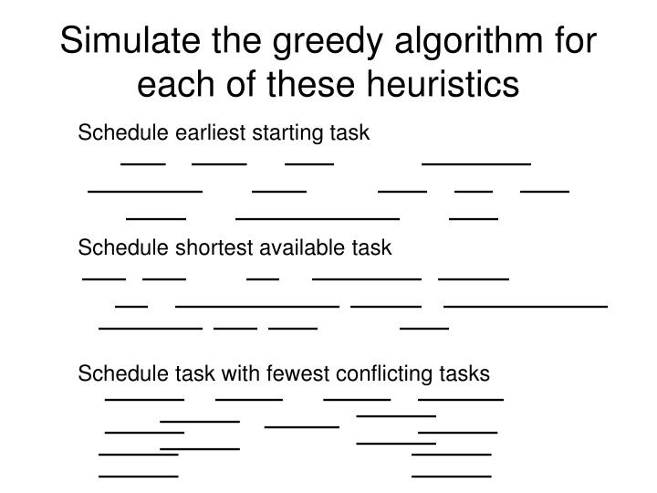 Simulate the greedy algorithm for each of these heuristics