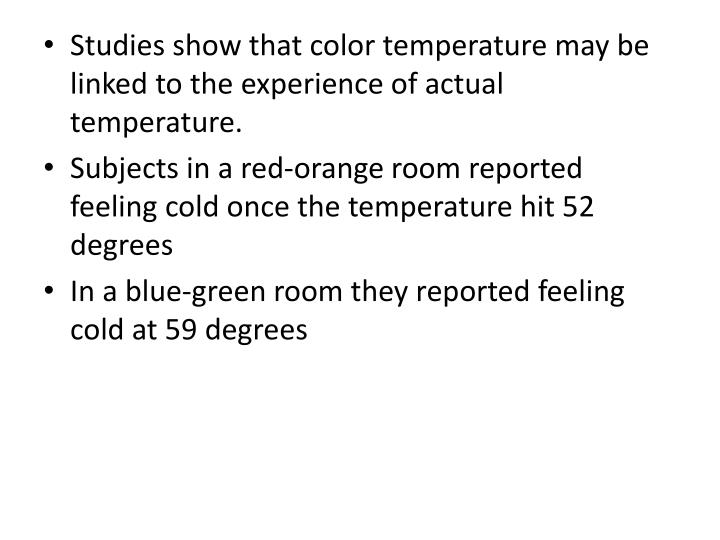 Studies show that color temperature may be linked to the experience of actual temperature.