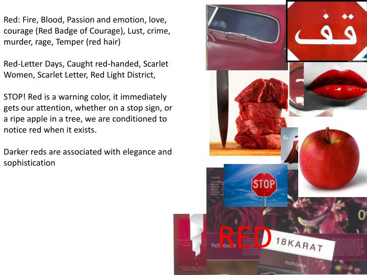 Red: Fire, Blood, Passion and emotion, love, courage (Red Badge of Courage), Lust, crime, murder, rage