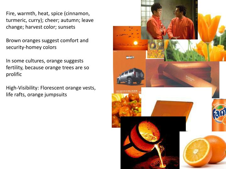 Fire, warmth, heat, spice (cinnamon, turmeric, curry); cheer; autumn; leave change; harvest color; sunsets