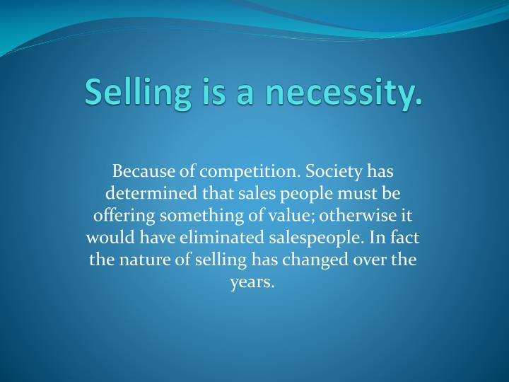 Selling is a necessity.