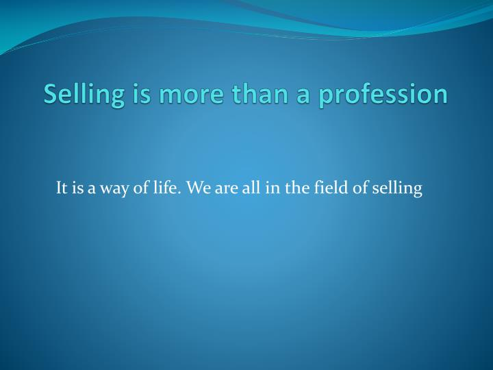 Selling is more than a profession