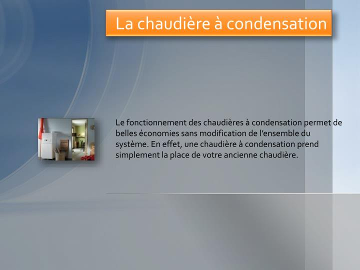 ppt la chaudi re condensation powerpoint presentation. Black Bedroom Furniture Sets. Home Design Ideas