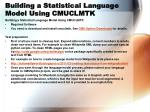building a statistical language model using cmuclmtk1