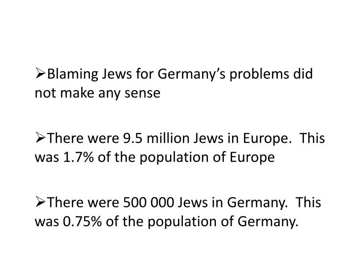 Blaming Jews for Germany's problems did not make any sense