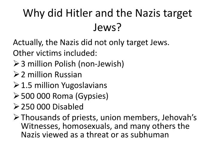 Why did Hitler and the Nazis target Jews?