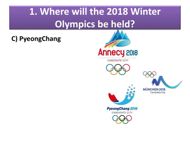 1. Where will the 2018 Winter Olympics be held?
