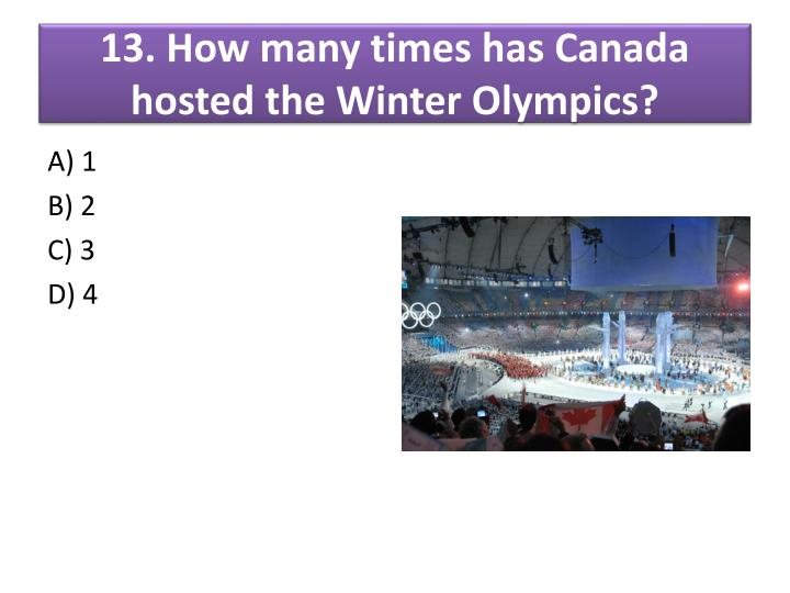 13. How many times has Canada hosted the Winter Olympics?