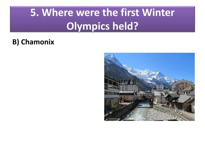 5. Where were the first Winter Olympics held?