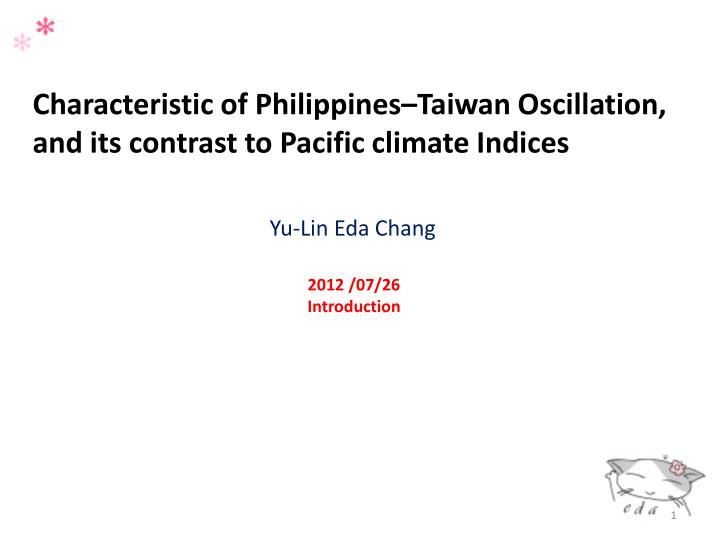 Characteristic of Philippines–Taiwan Oscillation, and its contrast to Pacific climate Indices