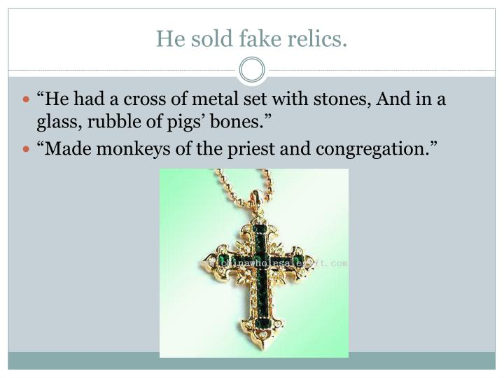 He sold fake relics.