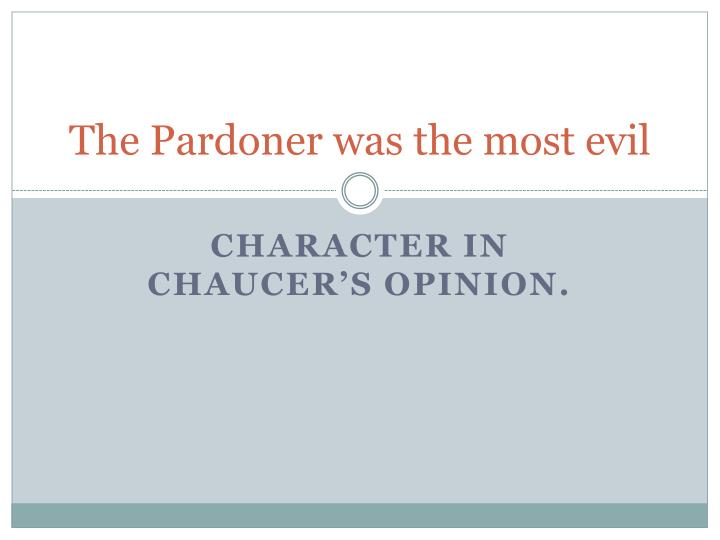 The Pardoner was the most evil