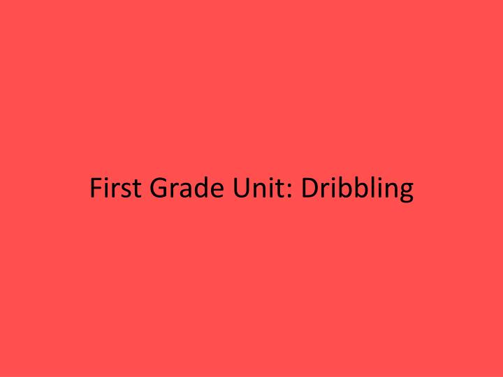First Grade Unit: Dribbling