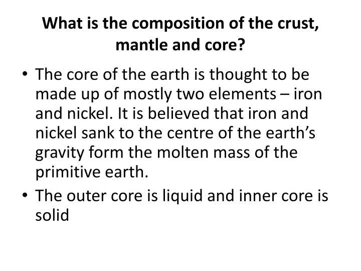 What is the composition of the crust, mantle and core?