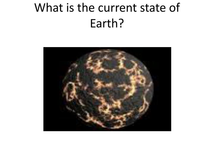 What is the current state of Earth?