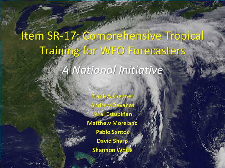 Item sr 17 comprehensive tropical training for wfo forecasters a national initiative