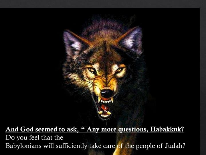"""And God seemed to ask, """" Any more questions, Habakkuk?"""