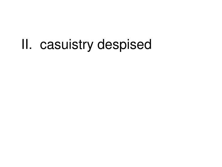 II.  casuistry despised