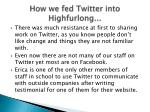 how we fed twitter into highfurlong
