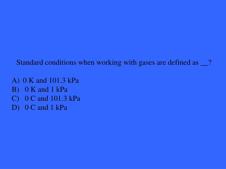 Standard conditions when working with gases are defined as __?