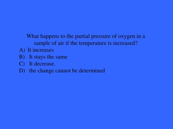 What happens to the partial pressure of oxygen in a sample of air if the temperature is increased?