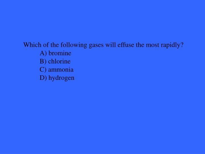 Which of the following gases will effuse the most rapidly?