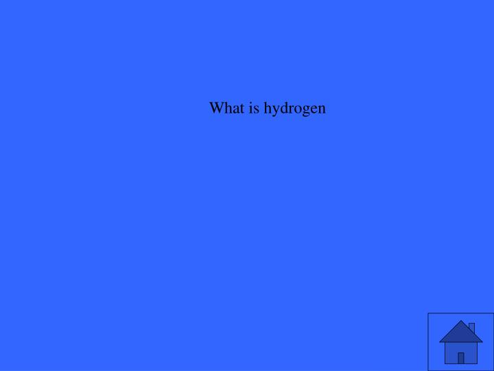 What is hydrogen