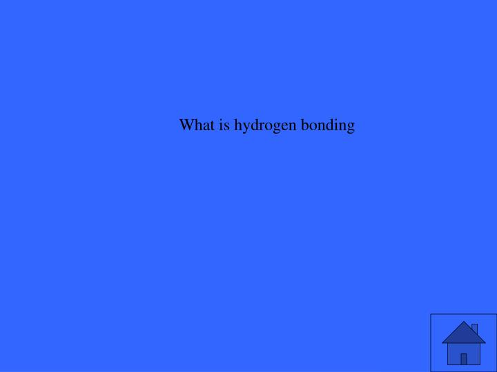 What is hydrogen bonding