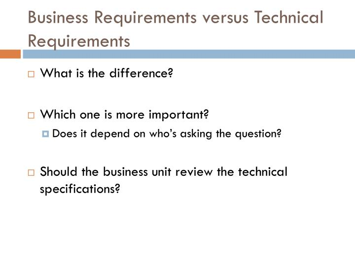 Business Requirements versus Technical Requirements