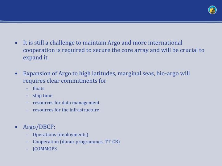 It is still a challenge to maintain Argo and more international cooperation is required to secure the core array and will be crucial to expand it.