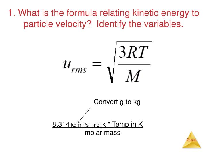 1. What is the formula relating kinetic energy to particle velocity?  Identify the variables
