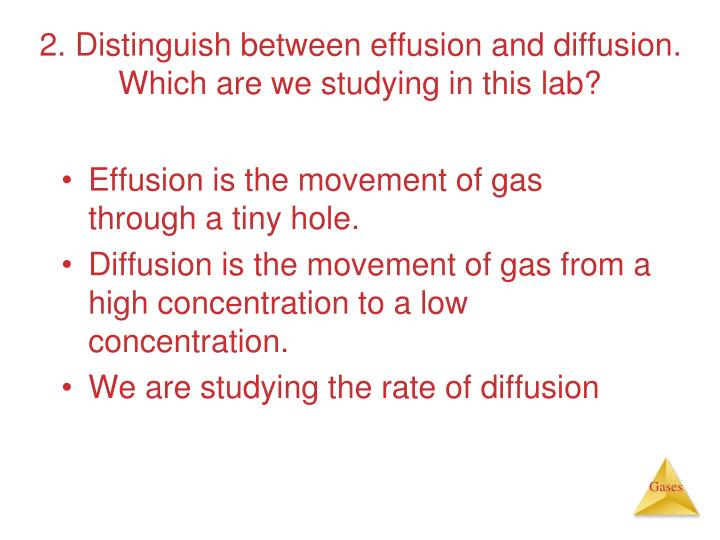 2. Distinguish between effusion and diffusion.  Which are we studying in this lab?