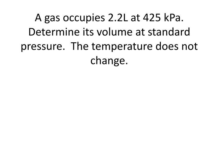 A gas occupies 2.2L at 425