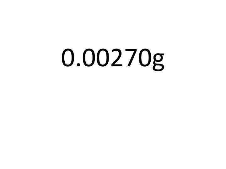 0.00270g