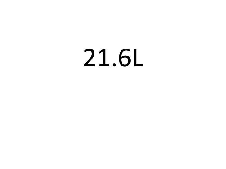 21.6L