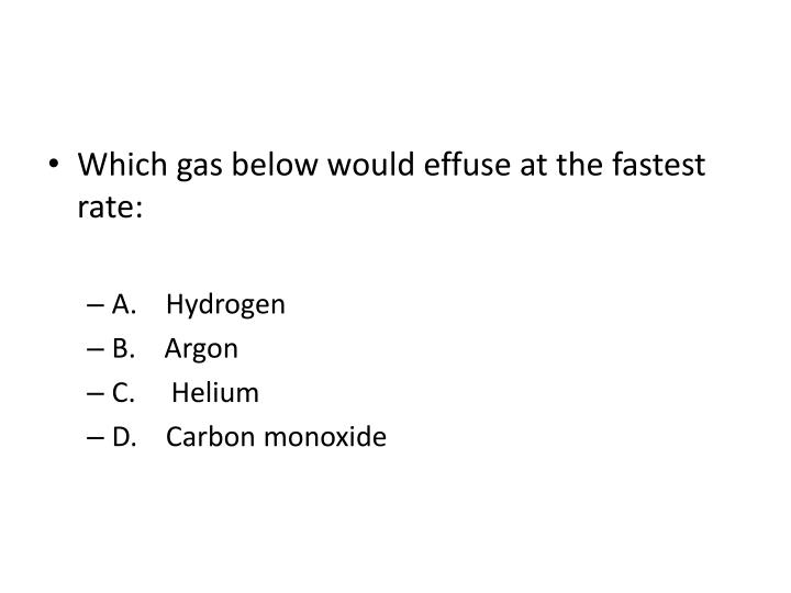 Which gas below would effuse at the fastest rate: