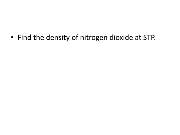 Find the density of nitrogen dioxide at STP.
