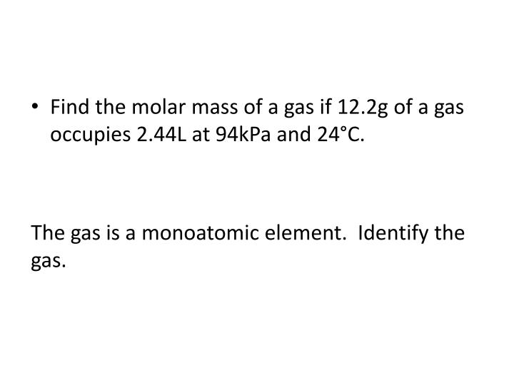 Find the molar mass of a gas if 12.2g of a gas occupies 2.44L at 94kPa and 24°C.