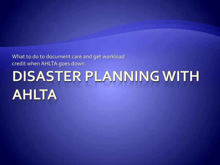 What to do to document care and get workload credit when ahlta goes down