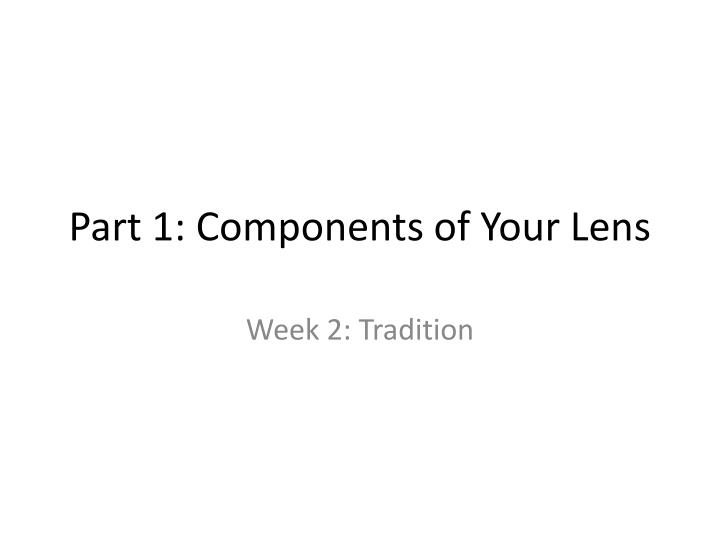 Part 1 components of your lens