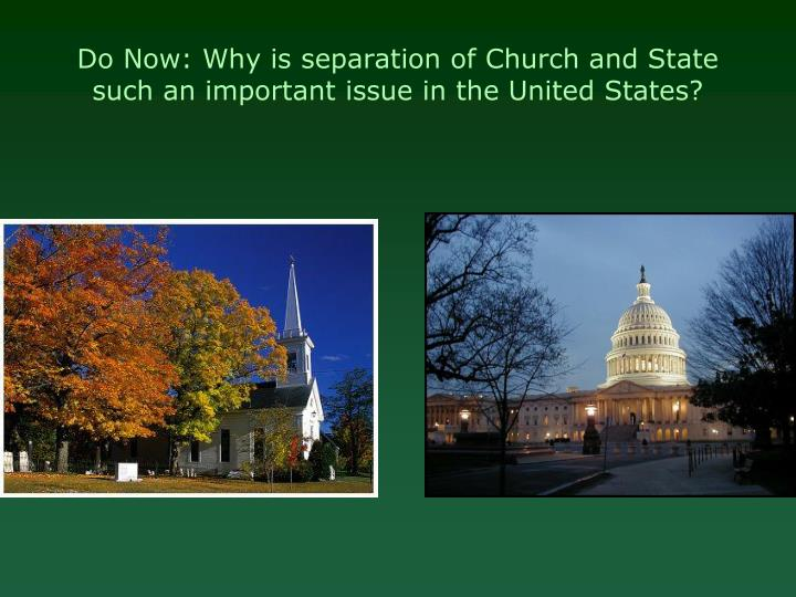 Do Now: Why is separation of Church and State such an important issue in the United States?