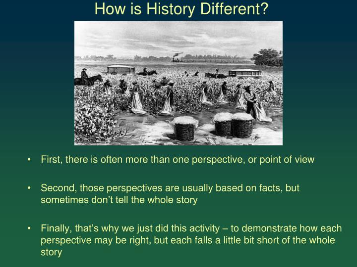 How is History Different?