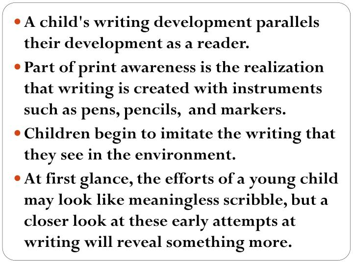 A child's writing development parallels their development as a reader.